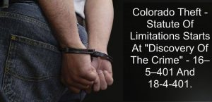 Colorado Theft - Statute Of Limitations Starts At Discovery Of The Crime - 16–5–401 And 18-4-401-1